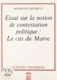 Mansour Souibgui - Essai sur la notion de contestation politique : le cas du Maroc.