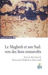 Mansouria Mokhefi et Alain Antil - Le Maghreb et son Sud : vers des liens renouvelés.