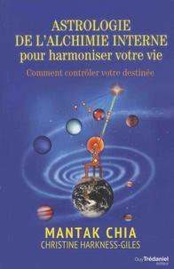 Mantak Chia et Christine Harkness-Giles - Astrologie de l'alchimie interne pour harmonier votre vie - Comment contrôler votre destinée.