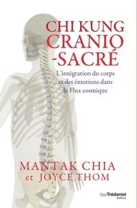Mantak Chia - Chi kung cranio-sacré - L'intégration du corps et des émotions dans le flux cosmique.