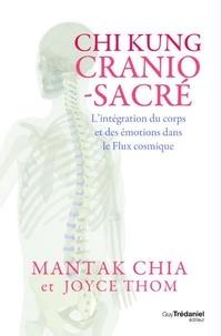 Mantak Chia et Joyce Thom - Chi Kung cranio-sacré - L'intégration du corps et des émotions dans le flux cosmique.