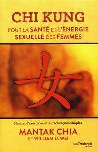 Mantak Chia et William-U Wei - Chi Kung pour la santé et l'énergie sexuelle des femmes - Manuel d'exercices et de techniques simples.