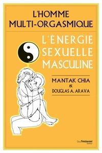 Mantak Chia et Douglas A. Arava - L'homme multi-orgasmique - L'énergie sexuelle masculine.