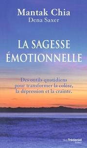 Mantak Chia et Dena Saxer - La voie de la sagesse émotionnelle.