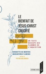 Mantova benedetto Da et Marcantonio Flaminio - Le bienfait de jesus-christ crucifie - Un texte rescapé des flammes de l'inquisition.