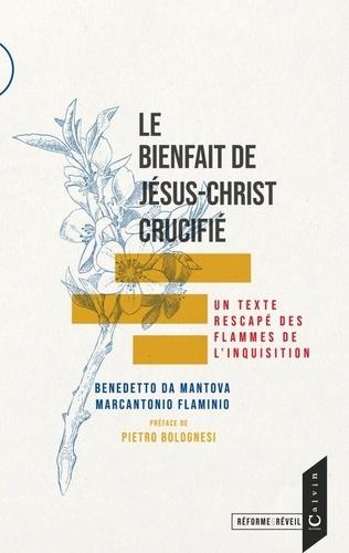 Le bienfait de jesus-christ crucifie. Un texte rescapé des flammes de l'inquisition