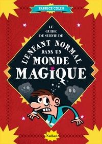 Manu Boisteau et Fabrice Colin - LIVRES FUN  : Guide de survie de l'enfant normal dans un monde magique.