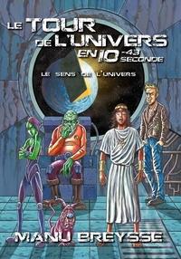 Manu Breysse - Le sens de l'univers Tome 1 : Le tour de l'univers en 10 puissance -43 seconde.