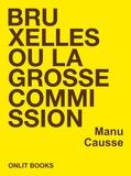 Manu Causse - Bruxelles ou la grosse commission.