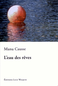Manu Causse - L'eau des rêves.