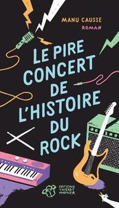 Manu Causse - Le pire concert de l'histoire du rock.