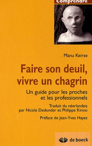 Manu Keirse - Faire son deuil, vivre son chagrin - Un guide pour les proches et les professionnels.
