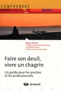 Manu Keirse - Faire son deuil, vivre un  chagrin - Un guide pour les proches et les professionnels.
