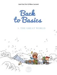 Manu Larcenet et  Jean-Yves Ferri - Back to basics - Volume 3 - The Great World.