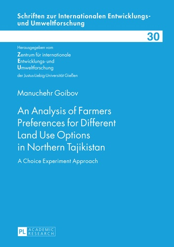 Manuchehr Goibov - An Analysis of Farmers Preferences for Different Land Use Options in Northern Tajikistan - A Choice Experiment Approach.