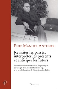 Manuel Antunes - Revisiter les passés, interpréter les présents et anticiper les futurs.
