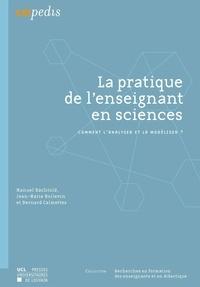 Manuel Bächtold et Jean-Marie Boilevin - La pratique de l'enseignant en sciences - Comment l'analyser et la modéliser ?.