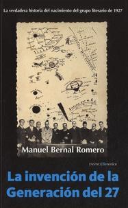 Manuel Bernal Romero - La invención de la Generación del 27 - La verdadera historia del nacimiento del grupo literario de 1927.