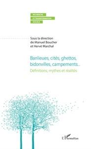 Manuel Boucher et Hervé Marchal - Banlieues, cités ghettos, bidonvilles, campements... - Définitions, mythes et réalités.