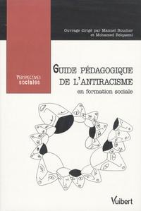 Manuel Boucher et Mohamed Belqasmi - Guide pédagogique de l'antiracisme en formation sociale - Former les travailleurs sociaux face aux racismes et aux discriminations.