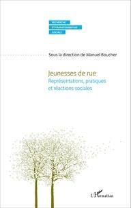 Manuel Boucher - Jeunesses de rue - Représentations, pratiques et réactions sociales.