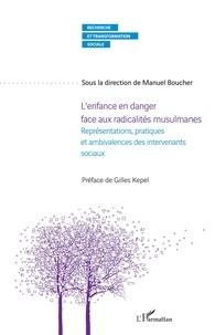 Manuel Boucher - L'enfance en danger face aux radicalités musulmanes - Représentations, pratiques et ambivalences des intervenants sociaux.