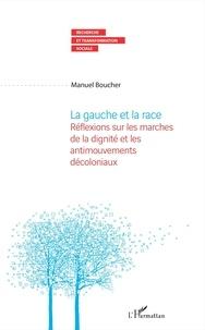 Manuel Boucher - La gauche et la race - Réflexions sur les marches de la dignité et les antimouvements décoloniaux.