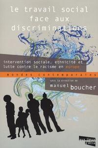 Manuel Boucher - Le travail social face aux discriminations - Intervention sociale, ethnicité et lutte contre le racisme en Europe.