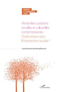 Manuel Boucher - Penser les questions sociales et culturelles contemporaines : Quels enjeux pour l'intervention sociale ?.