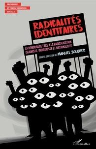 Manuel Boucher et Brigitte Baldelli - Radicalités identitaires - La démocratie face à la radicalisation islamiste, indigéniste et nationaliste.