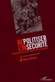 Manuel Boucher - Repolitiser l'insécurité - Sociographie d'une ville ouvrière en recomposition.
