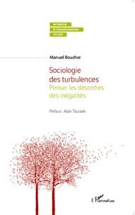 Manuel Boucher - Sociologie des turbulences - Penser les désordres des inégalités.
