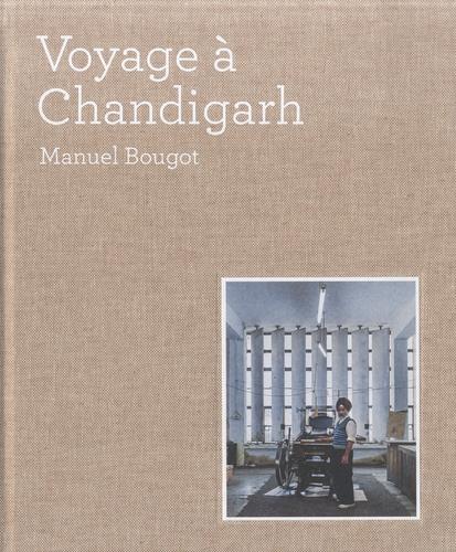 Manuel Bougot - Voyage à Chandigarh.