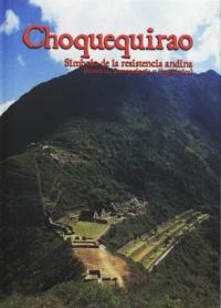 Manuel Burga - Choquequirao - Símbolo de la resistencia andina (historia, antropología y lingüística).