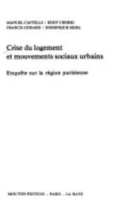 Manuel Castells et Eddy Cherki - Crise du logement et mouvements sociaux urbains - Enquête sur la région parisienne.