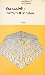Manuel Castells et Francis Godard - Monopolville - Analyse des rapports entre l'entreprise, l'État et l'urbain à partir d'une enquête sur la croissance industrielle et urbaine de la région de Dunkerque.