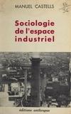 Manuel Castells et Henri Lefebvre - Sociologie de l'espace industriel.