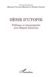 Manuel Cervera-Marzal et Nicolas Poirier - Désir d'utopie - Politique et émancipation avec Miguel Abensour.