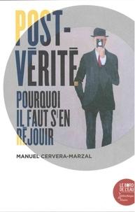 Manuel Cervera-Marzal - Post-vérité - Pourquoi il faut s'en réjouir.