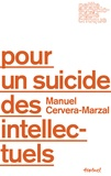 Manuel Cervera-Marzal - Pour un suicide des intellectuels.