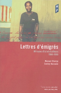 Manuel Charpy et Souley Hassane - Lettres d'émigrés - Africains d'ici et d'ailleurs (1960-1995).