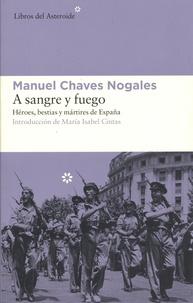 Manuel Chaves Nogales - A sangre y fuego - Héroes, bestias y martires de Espana.