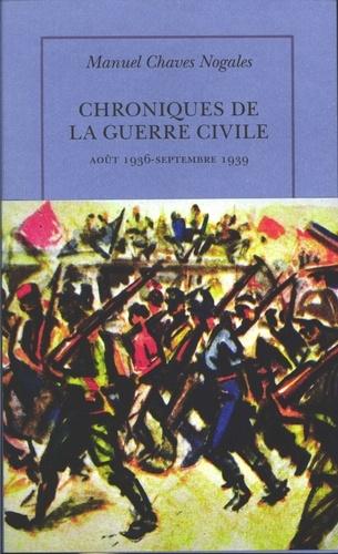 Manuel Chaves Nogales - Chroniques de la guerre civile - Août 1936 - septembre 1939.