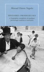 Manuel Chaves Nogales - Histoires prodigieuses - Et biographies exemplaires de quelques personnages modestes et anonymes.