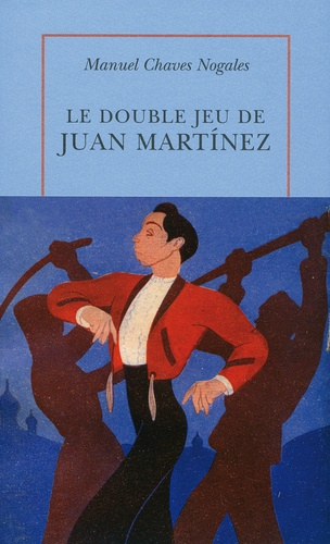 Manuel Chaves Nogales - Le double jeu de Juan Martinez.