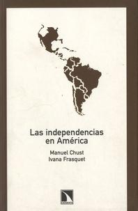 Manuel Chust et Ivana Frasquet - Las independencias en America.