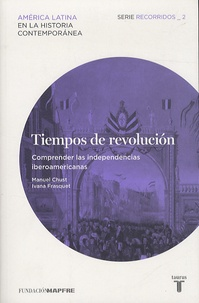 Manuel Chust et Ivana Frasquet - Tiempos De Revolucion - Comprender las independencias iberoamericanas.