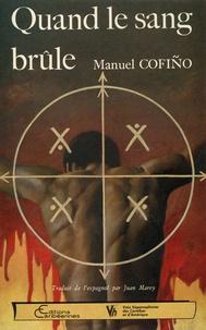 Manuel Cofino - Quand le sang brûle.