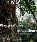 Manuel Cohen et Eric Joly - Les grandes serres du Jardin des Plantes - Plantes d'hier et d'ailleurs.