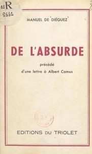 Manuel de Diéguez - De l'absurde - Essai sur le nihilisme. Précédé d'une lettre à Albert Camus.